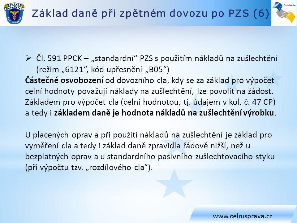 """Základ daně při zpětném dovozu po PZS (6) www.celnisprava.cz  Čl. 591 PPCK – """"standardní"""" PZS s použitím nákladů na zušlechtění (režim """"6121"""", kód up"""