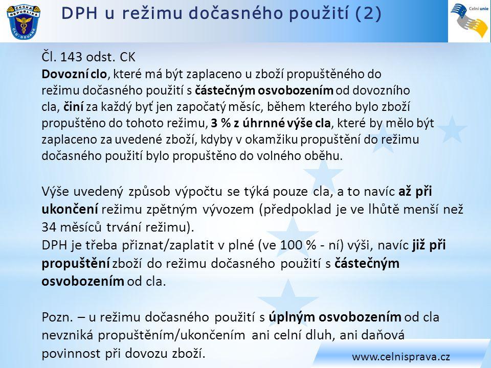DPH u režimu dočasného použití (2) www.celnisprava.cz Čl. 143 odst. CK Dovozní clo, které má být zaplaceno u zboží propuštěného do režimu dočasného po