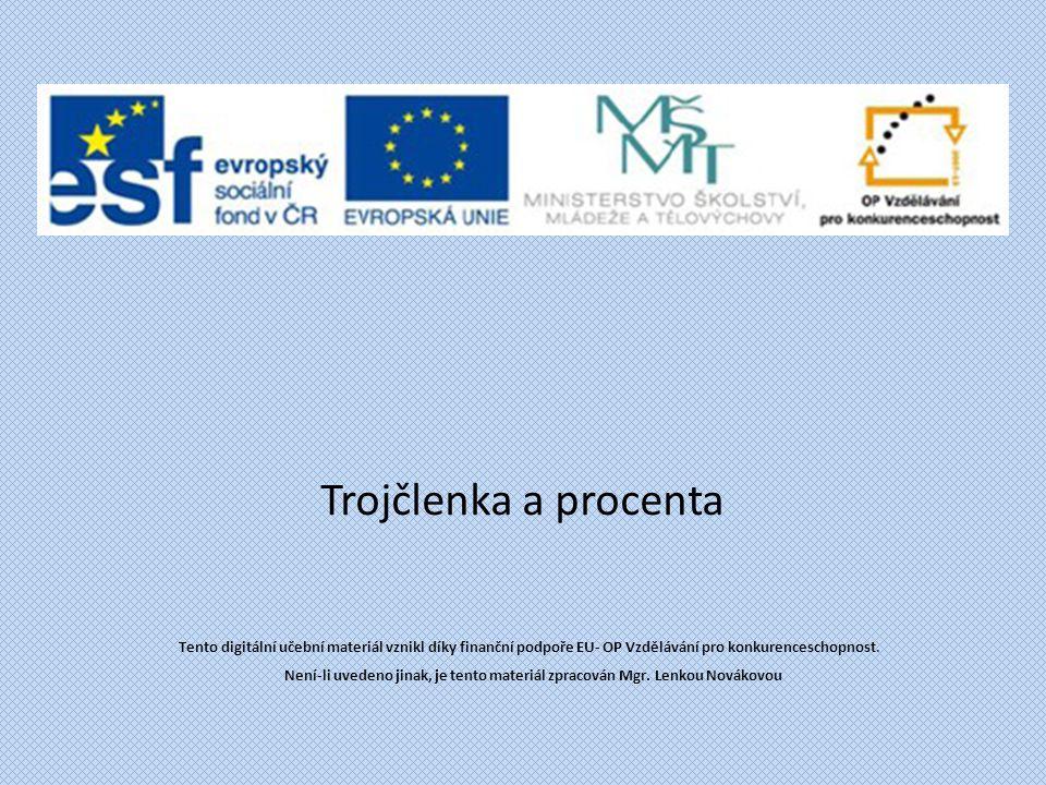 Trojčlenka a procenta Tento digitální učební materiál vznikl díky finanční podpoře EU- OP Vzdělávání pro konkurenceschopnost. Není-li uvedeno jinak, j