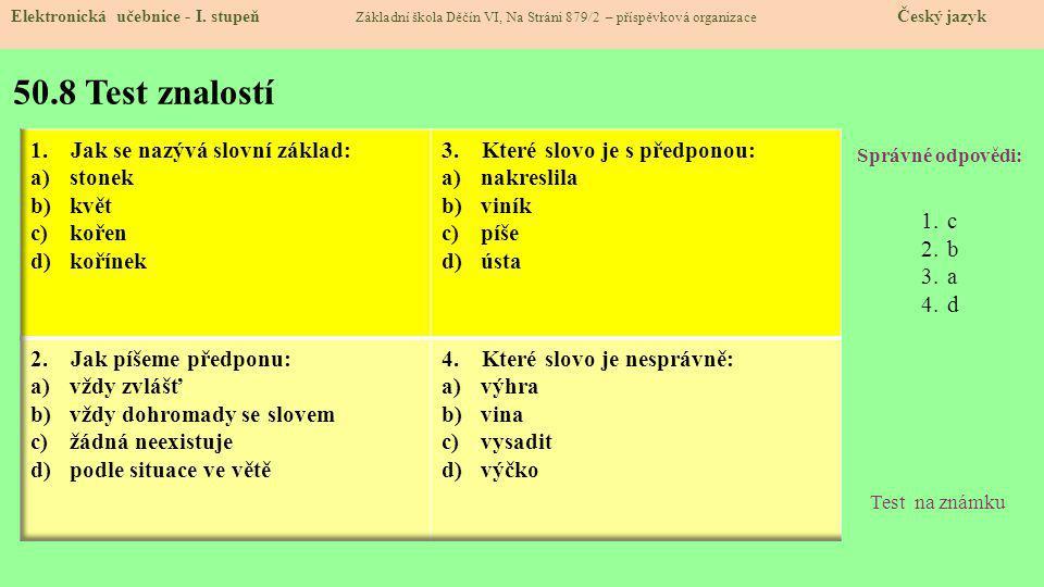 50.8 Test znalostí Správné odpovědi: 1.c 2.b 3.a 4.d Test na známku Elektronická učebnice - I.