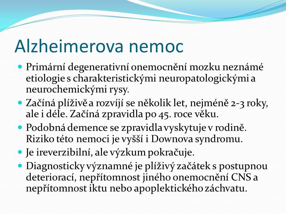 Alzheimerova nemoc Primární degenerativní onemocnění mozku neznámé etiologie s charakteristickými neuropatologickými a neurochemickými rysy.