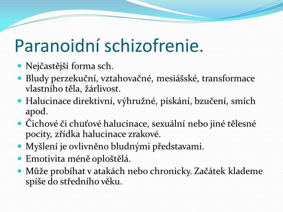 Paranoidní schizofrenie.Nejčastější forma sch.