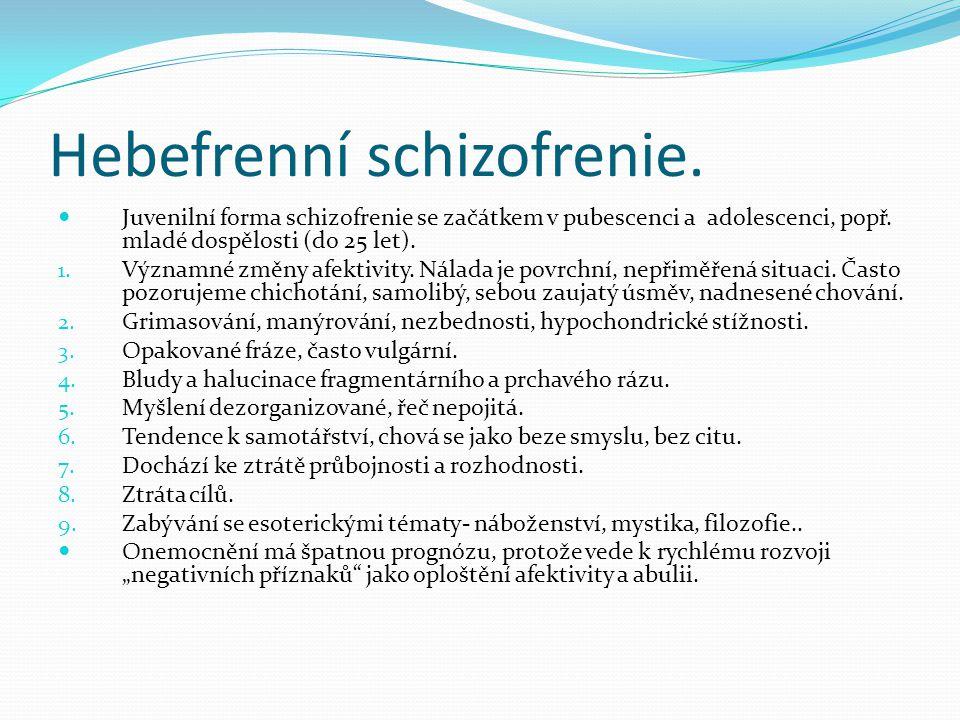 Hebefrenní schizofrenie.Juvenilní forma schizofrenie se začátkem v pubescenci a adolescenci, popř.