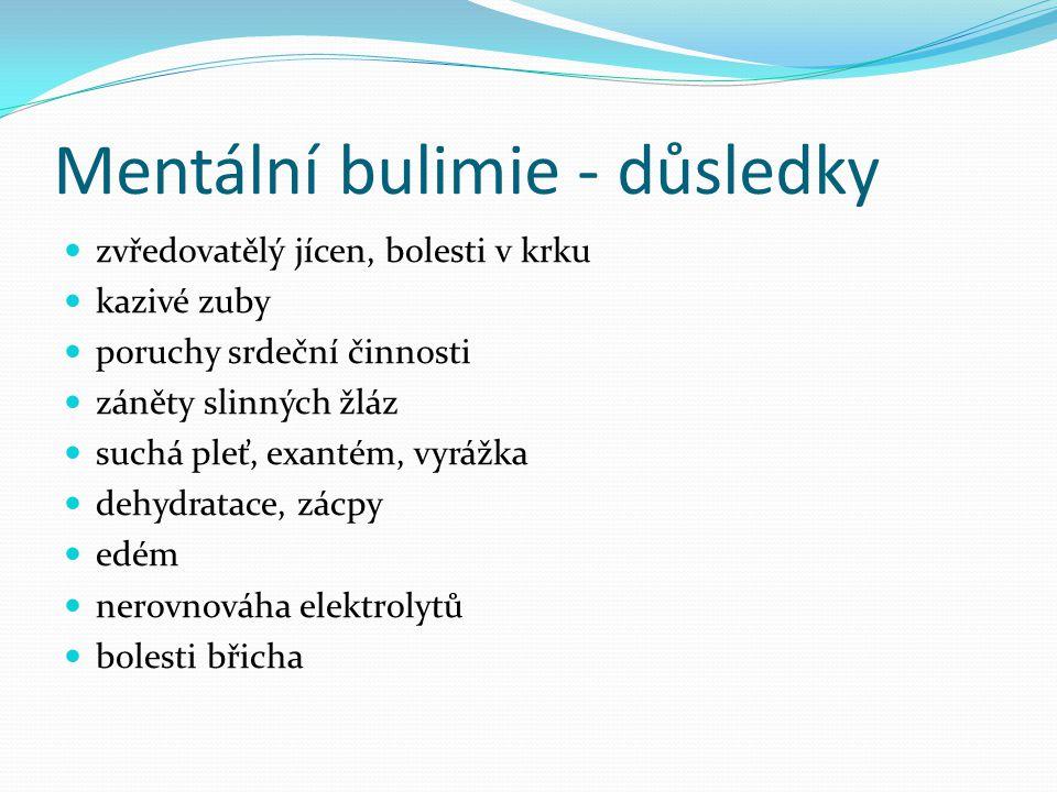 Mentální bulimie - důsledky zvředovatělý jícen, bolesti v krku kazivé zuby poruchy srdeční činnosti záněty slinných žláz suchá pleť, exantém, vyrážka dehydratace, zácpy edém nerovnováha elektrolytů bolesti břicha