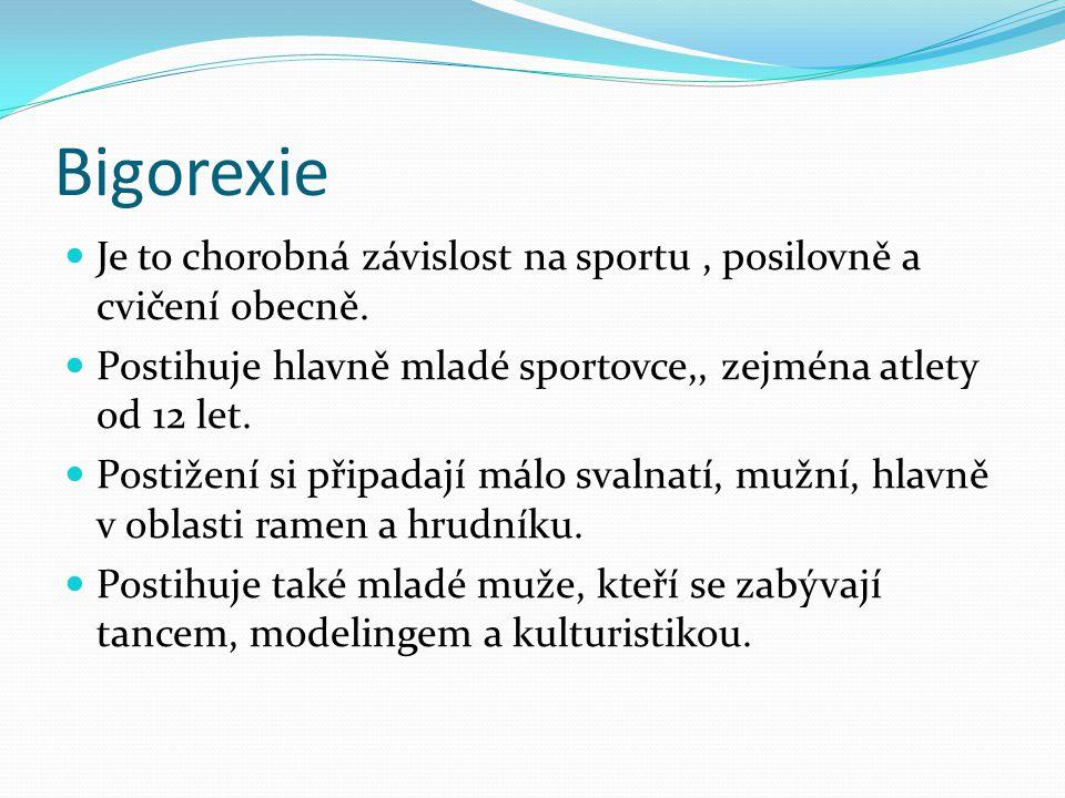 Bigorexie Je to chorobná závislost na sportu, posilovně a cvičení obecně.