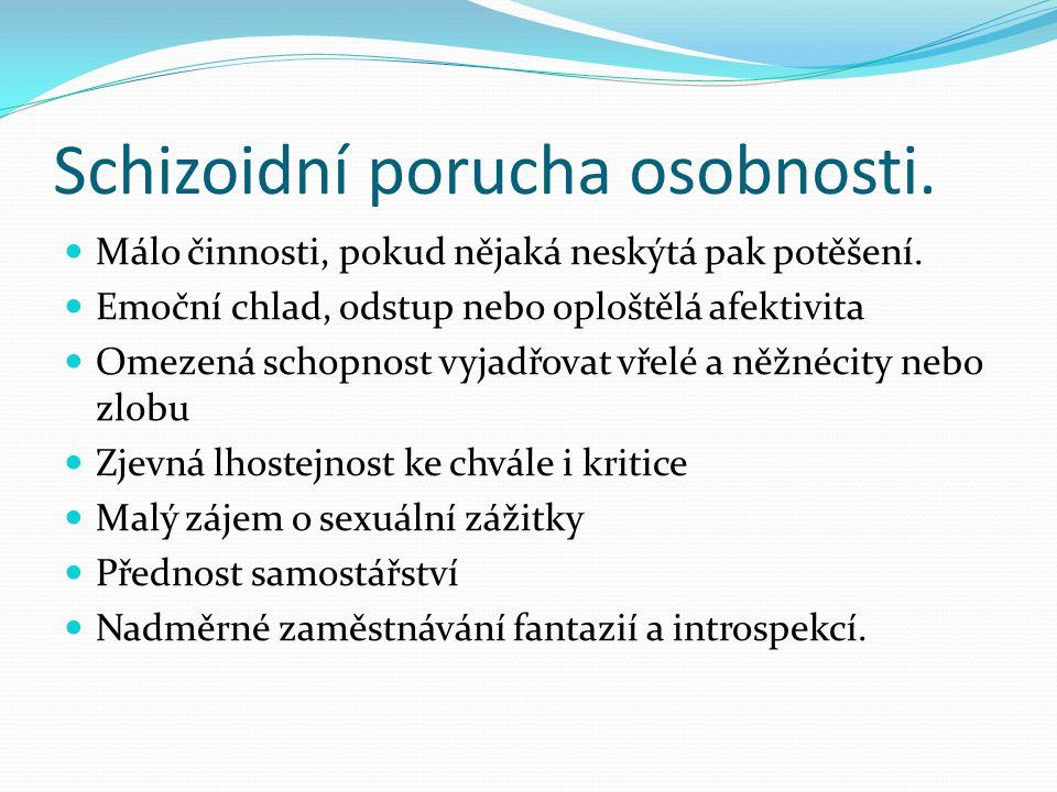 Schizoidní porucha osobnosti.Málo činnosti, pokud nějaká neskýtá pak potěšení.
