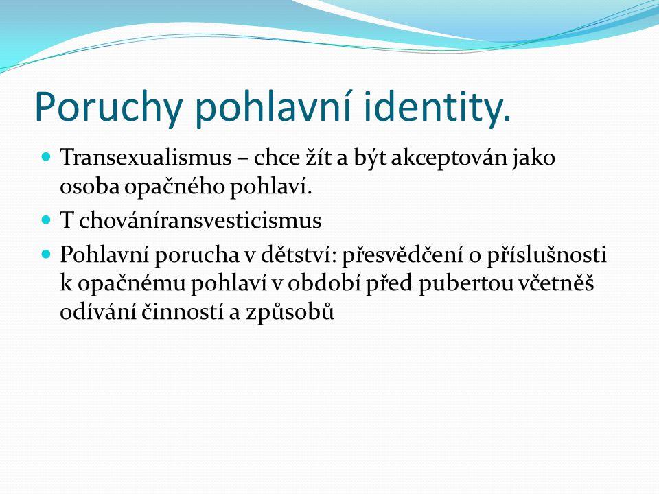 Poruchy pohlavní identity.Transexualismus – chce žít a být akceptován jako osoba opačného pohlaví.