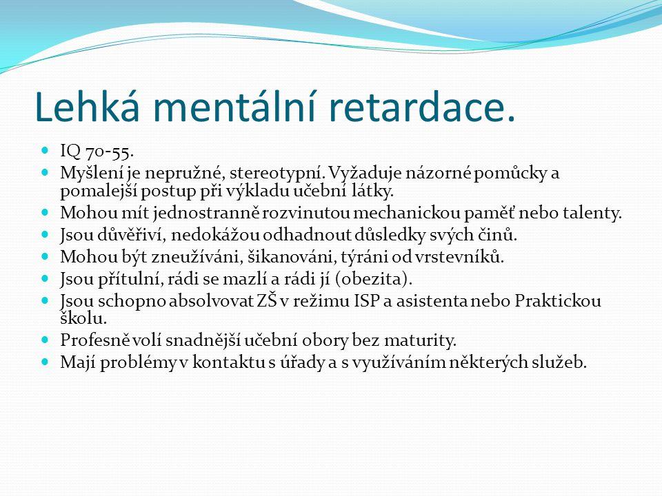 Lehká mentální retardace.IQ 70-55. Myšlení je nepružné, stereotypní.