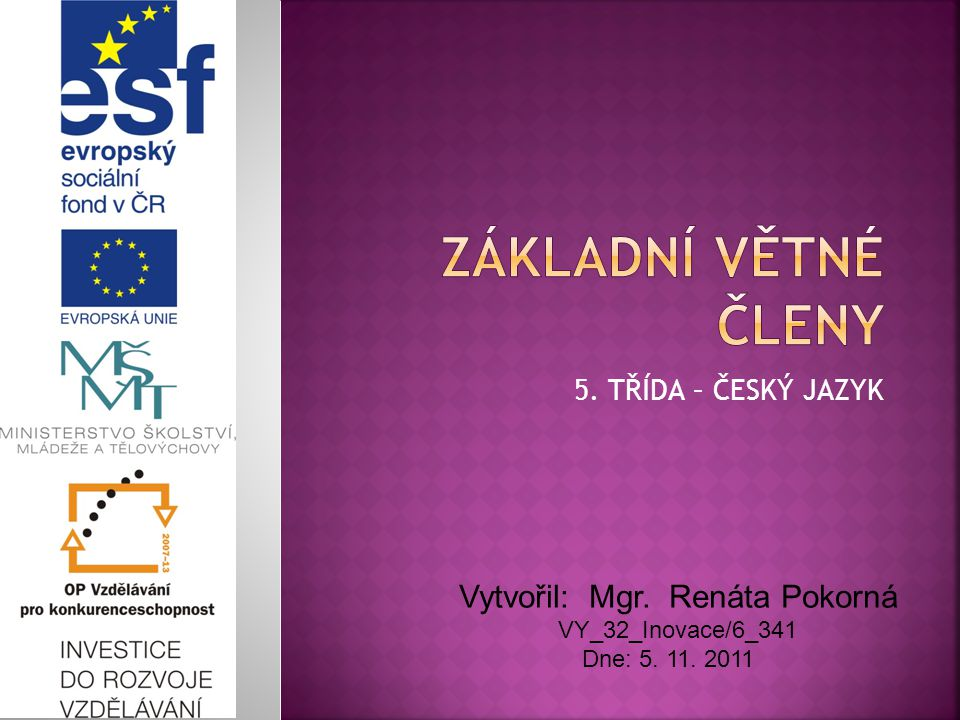 5. TŘÍDA – ČESKÝ JAZYK Vytvořil: Mgr. Renáta Pokorná VY_32_Inovace/6_341 Dne: 5. 11. 2011