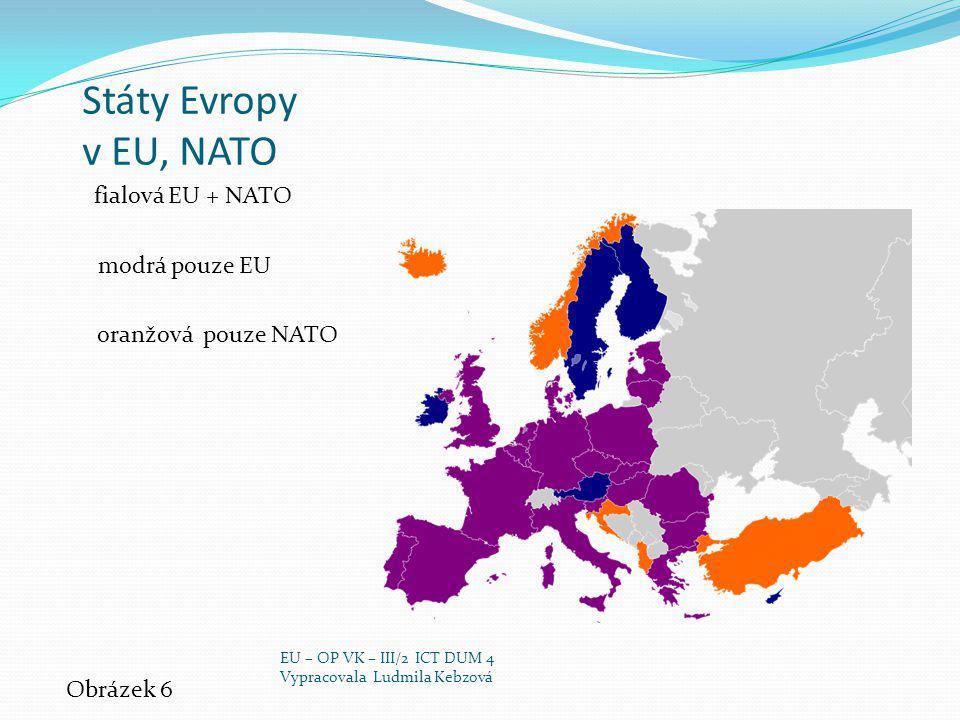Státy Evropy v EU, NATO fialová EU + NATO modrá pouze EU oranžová pouze NATO Obrázek 6 EU – OP VK – III/2 ICT DUM 4 Vypracovala Ludmila Kebzová