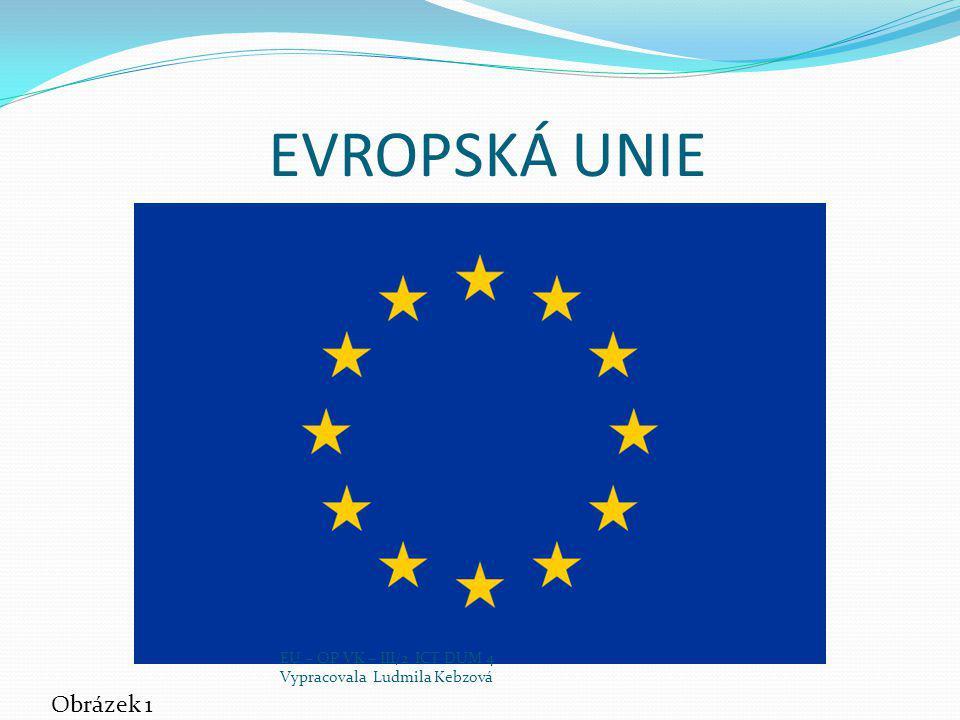 EVROPSKÁ UNIE Obrázek 1 EU – OP VK – III/2 ICT DUM 4 Vypracovala Ludmila Kebzová