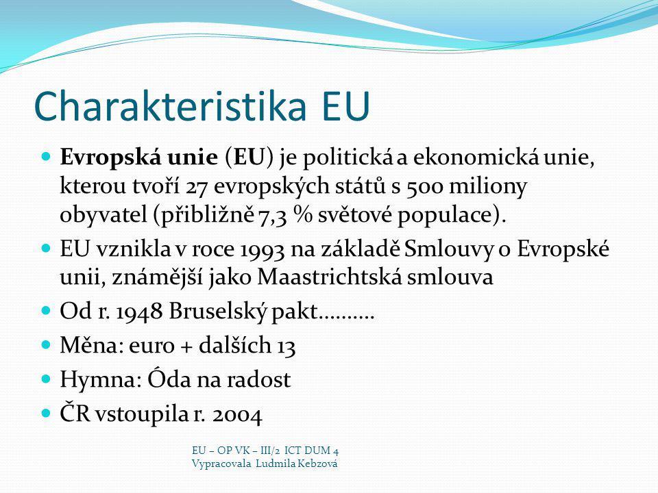 Charakteristika EU Evropská unie (EU) je politická a ekonomická unie, kterou tvoří 27 evropských států s 500 miliony obyvatel (přibližně 7,3 % světové populace).