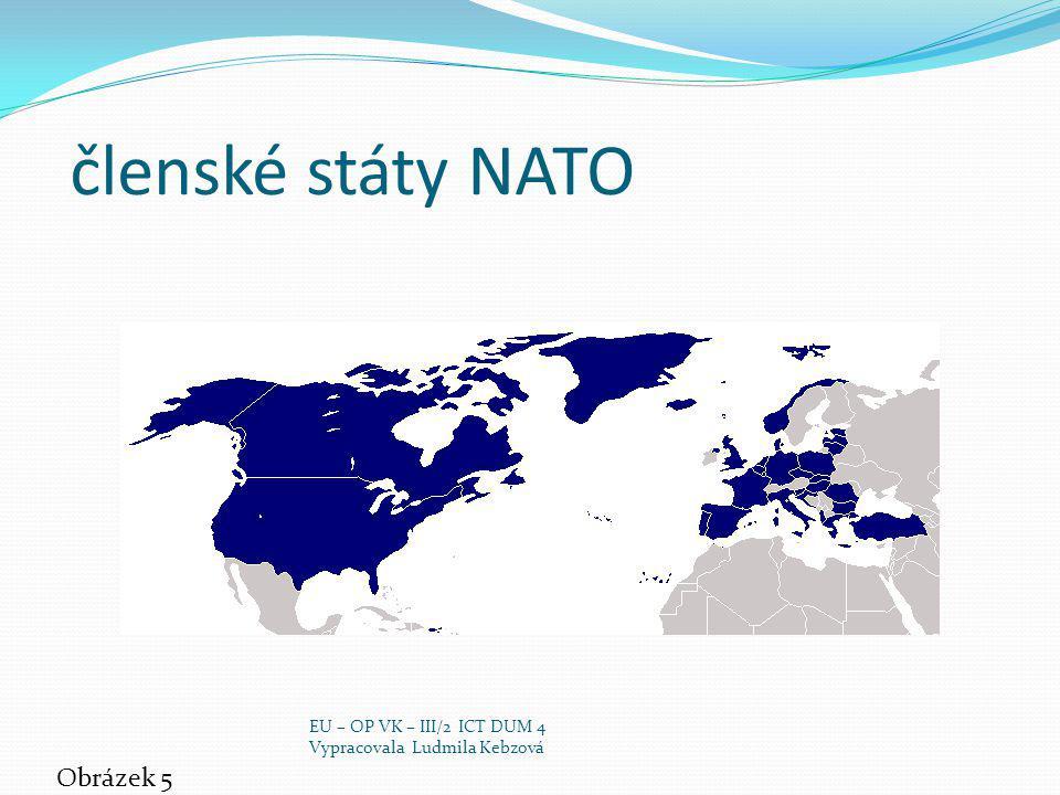 členské státy NATO Obrázek 5 EU – OP VK – III/2 ICT DUM 4 Vypracovala Ludmila Kebzová