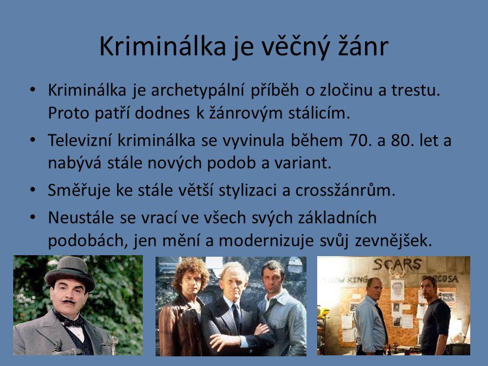 Kriminálka je věčný žánr Kriminálka je archetypální příběh o zločinu a trestu.