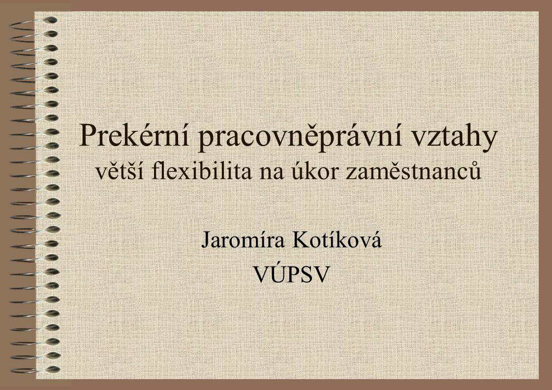 Prekérní pracovněprávní vztahy větší flexibilita na úkor zaměstnanců Jaromíra Kotíková VÚPSV