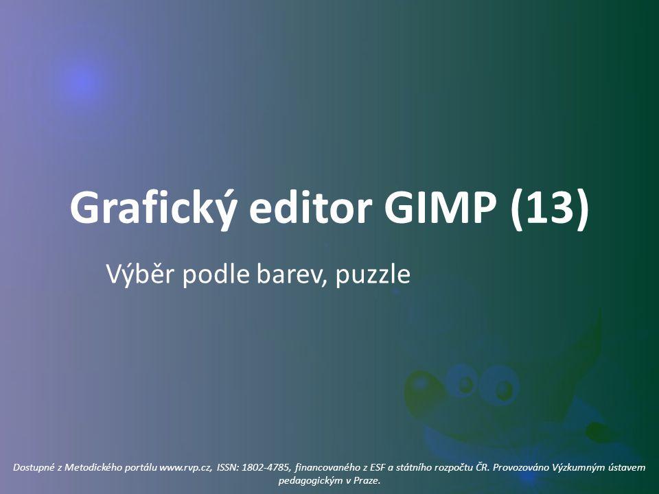 Grafický editor GIMP (13) Výběr podle barev, puzzle Dostupné z Metodického portálu www.rvp.cz, ISSN: 1802-4785, financovaného z ESF a státního rozpočt