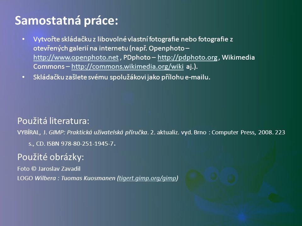Použitá literatura: VYBÍRAL, J. GIMP: Praktická uživatelská příručka. 2. aktualiz. vyd. Brno : Computer Press, 2008. 223 s., CD. ISBN 978-80-251-1945-