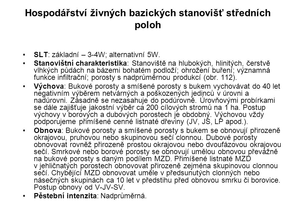 Hospodářství živných bazických stanovišť středních poloh SLT: základní – 3-4W; alternativní 5W. Stanovištní charakteristika: Stanoviště na hlubokých,