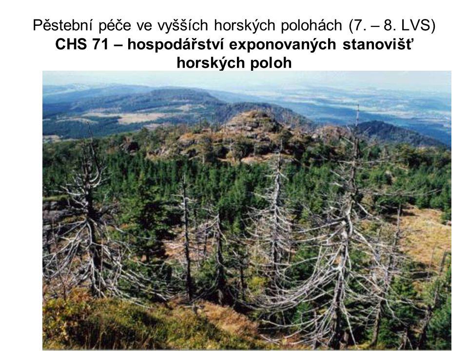 Pěstební péče ve vyšších horských polohách (7. – 8. LVS) CHS 71 – hospodářství exponovaných stanovišť horských poloh