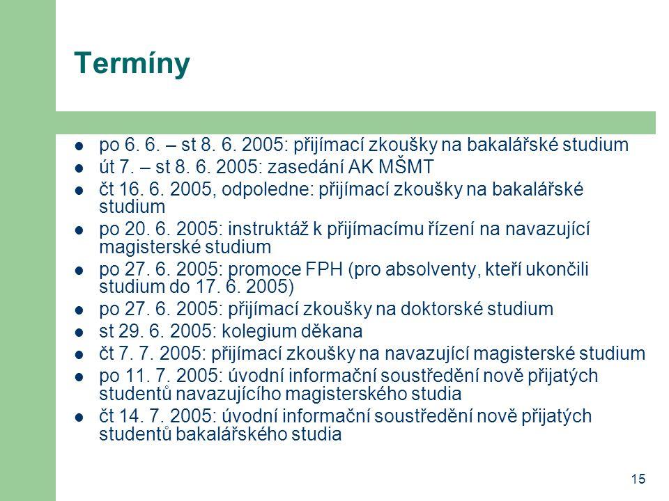15 Termíny po 6. 6. – st 8. 6. 2005: přijímací zkoušky na bakalářské studium út 7. – st 8. 6. 2005: zasedání AK MŠMT čt 16. 6. 2005, odpoledne: přijím