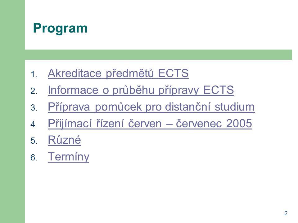 2 Program 1. Akreditace předmětů ECTS Akreditace předmětů ECTS 2. Informace o průběhu přípravy ECTS Informace o průběhu přípravy ECTS 3. Příprava pomů