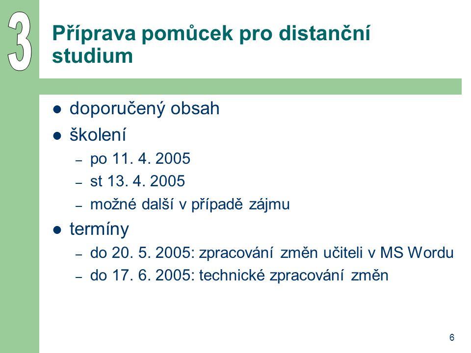6 Příprava pomůcek pro distanční studium doporučený obsah školení – po 11. 4. 2005 – st 13. 4. 2005 – možné další v případě zájmu termíny – do 20. 5.
