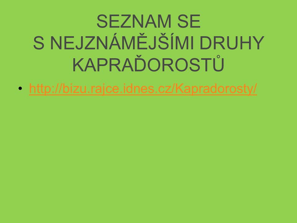 SEZNAM SE S NEJZNÁMĚJŠÍMI DRUHY KAPRAĎOROSTŮ http://bizu.rajce.idnes.cz/Kapradorosty/