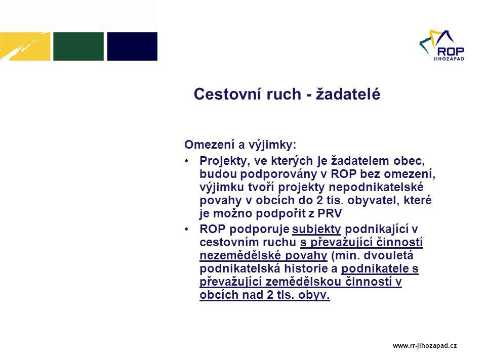www.rr-jihozapad.cz Cestovní ruch - žadatelé Omezení a výjimky: Projekty, ve kterých je žadatelem obec, budou podporovány v ROP bez omezení, výjimku t