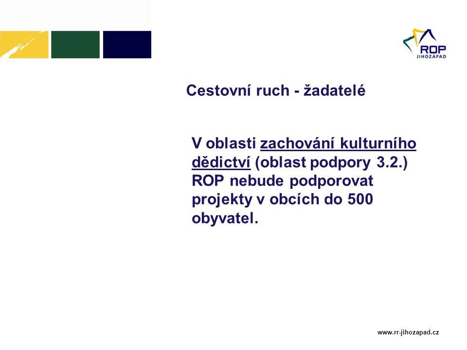 www.rr-jihozapad.cz Cestovní ruch - žadatelé V oblasti zachování kulturního dědictví (oblast podpory 3.2.) ROP nebude podporovat projekty v obcích do