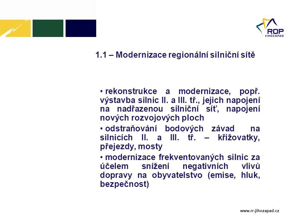 www.rr-jihozapad.cz 1.1 – Modernizace regionální silniční sítě rekonstrukce a modernizace, popř. výstavba silnic II. a III. tř., jejich napojení na na