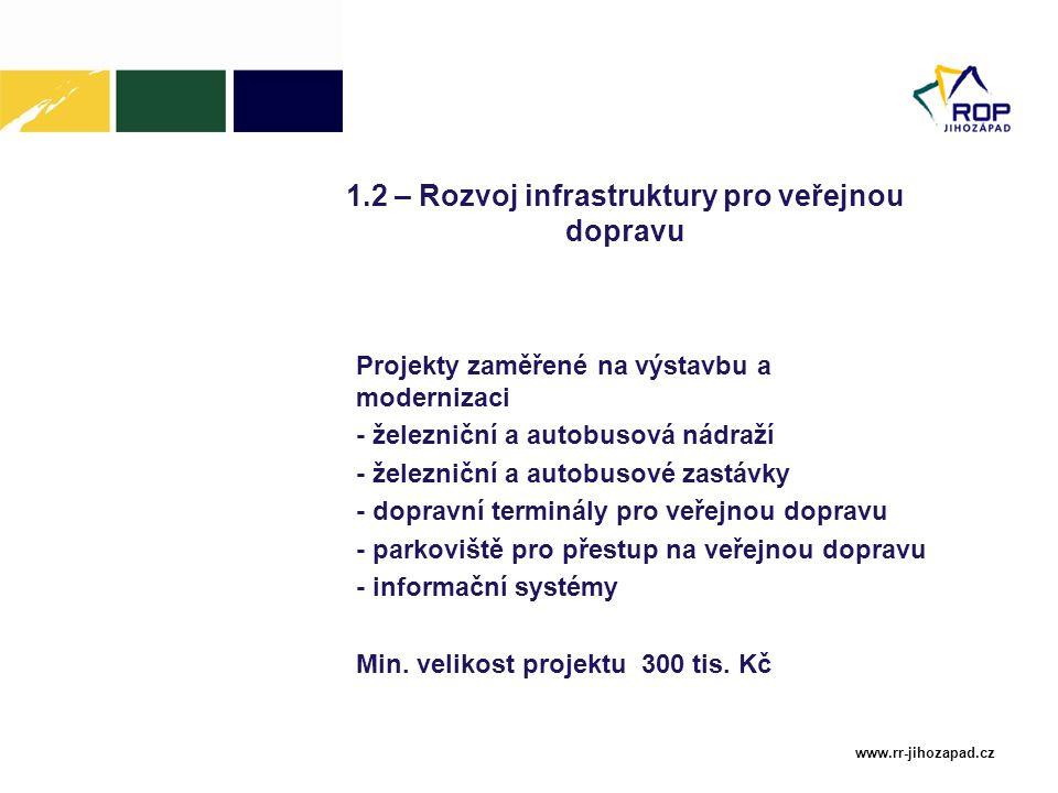 www.rr-jihozapad.cz 1.2 – Rozvoj infrastruktury pro veřejnou dopravu Projekty zaměřené na výstavbu a modernizaci - železniční a autobusová nádraží - ž