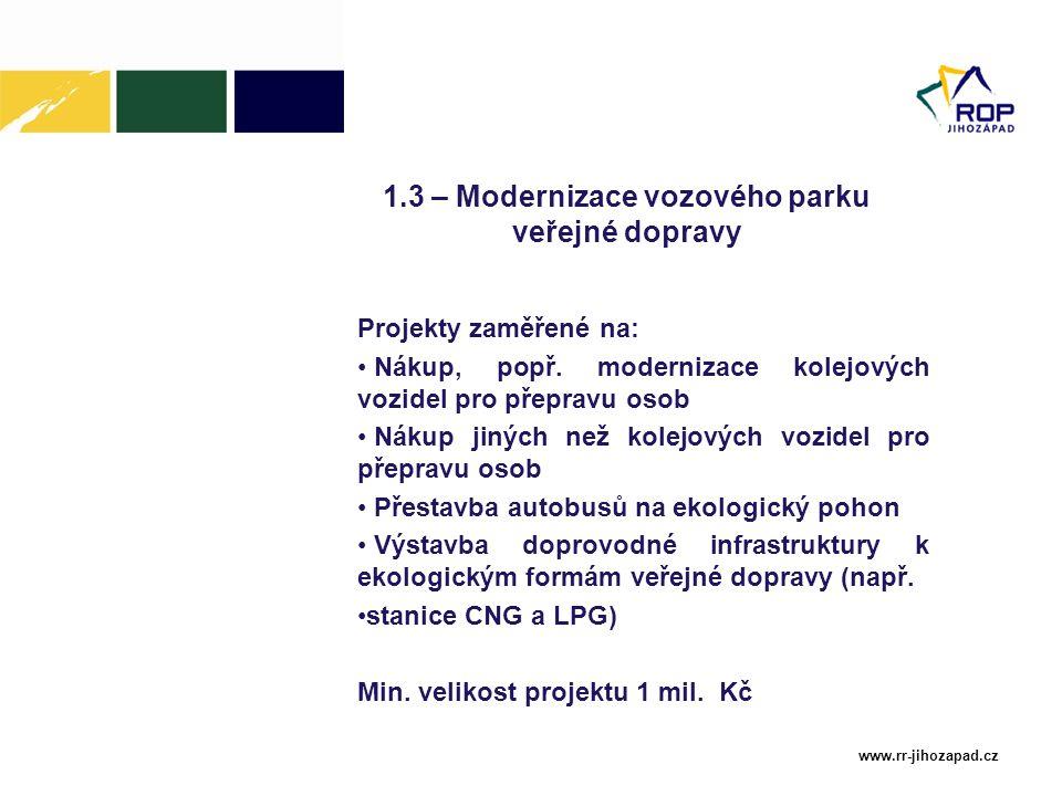www.rr-jihozapad.cz 1.3 – Modernizace vozového parku veřejné dopravy Projekty zaměřené na: Nákup, popř. modernizace kolejových vozidel pro přepravu os