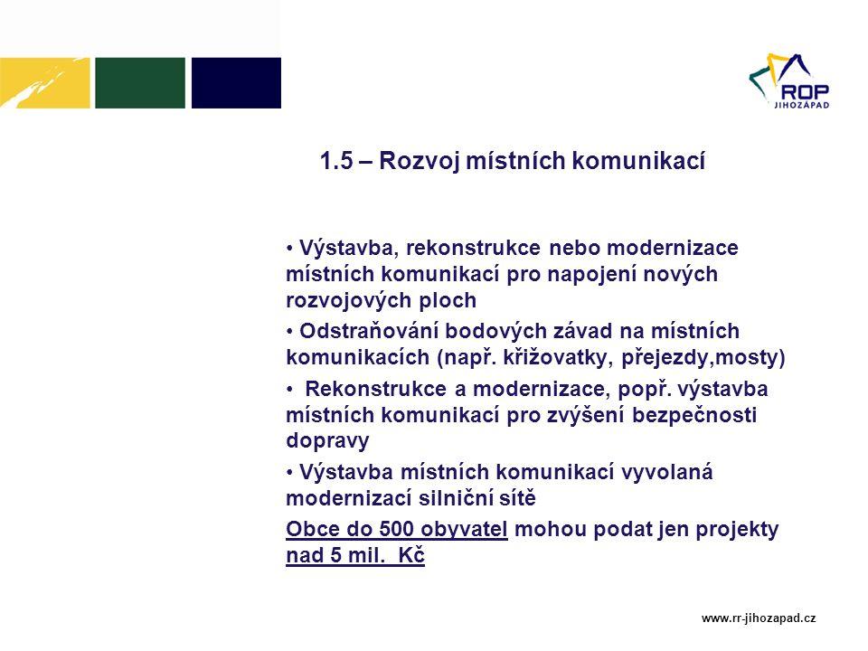 www.rr-jihozapad.cz 1.5 – Rozvoj místních komunikací Výstavba, rekonstrukce nebo modernizace místních komunikací pro napojení nových rozvojových ploch