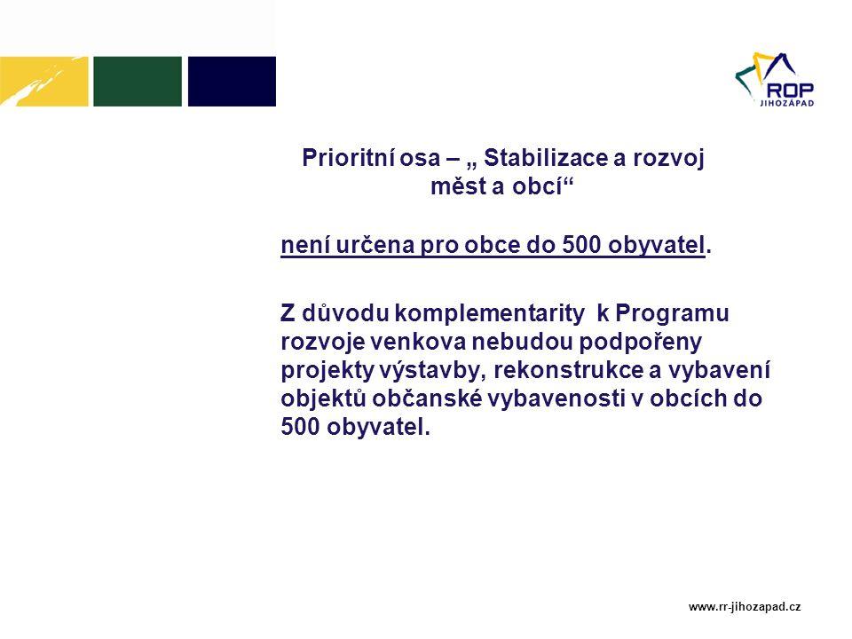 """www.rr-jihozapad.cz Prioritní osa – """" Stabilizace a rozvoj měst a obcí"""" není určena pro obce do 500 obyvatel. Z důvodu komplementarity k Programu rozv"""