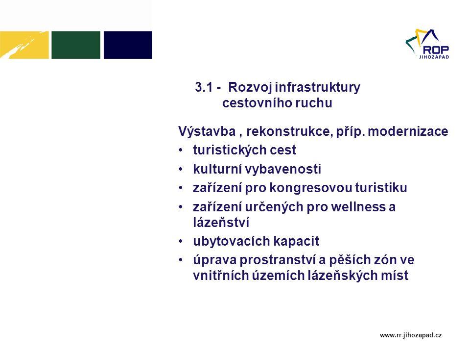 www.rr-jihozapad.cz 3.1 - Rozvoj infrastruktury cestovního ruchu Výstavba, rekonstrukce, příp. modernizace turistických cest kulturní vybavenosti zaří