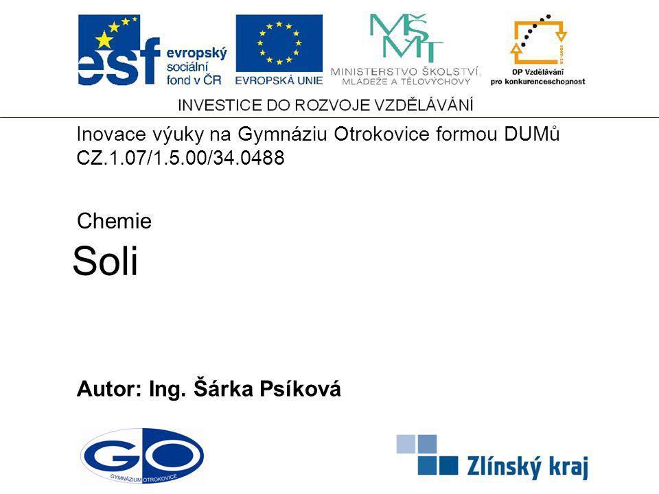 Soli Autor: Ing. Šárka Psíková Chemie Inovace výuky na Gymnáziu Otrokovice formou DUMů CZ.1.07/1.5.00/34.0488