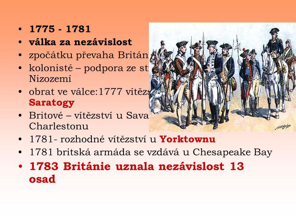 George Washington (1732 – 1799) hlavní velitel ozbrojených sil (Kontinentální armáda – profesionálové) chybí námořní vojsko vojenské zkušenosti ze sedmileté války bohatý statkář z Virginie 1789 – 1799- první prezident USA