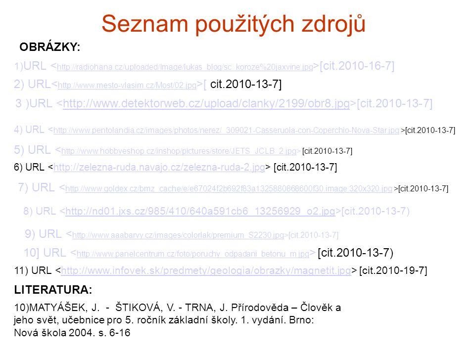 Seznam použitých zdrojů 1) URL [cit.2010-16-7] http://radiohana.cz/uploaded/Image/lukas_blog/sc_koroze%20jaxvine.jpg 2) URL [ cit.2010-13-7] http://ww