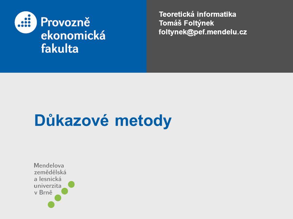 Teoretická informatika Tomáš Foltýnek foltynek@pef.mendelu.cz Důkazové metody