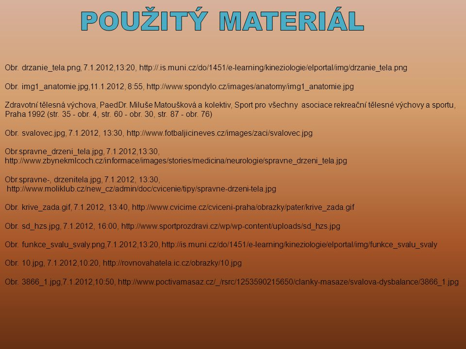 Obr. drzanie_tela.png, 7.1.2012,13:20, http://.is.muni.cz/do/1451/e-learning/kineziologie/elportal/img/drzanie_tela.png Obr. img1_anatomie.jpg,11.1.20