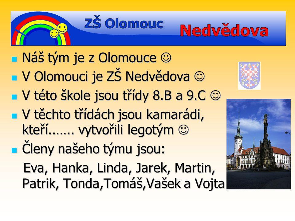 Náš tým je z Olomouce Náš tým je z Olomouce V Olomouci je ZŠ Nedvědova V Olomouci je ZŠ Nedvědova V této škole jsou třídy 8.B a 9.C V této škole jsou třídy 8.B a 9.C V těchto třídách jsou kamarádi, kteří..…..