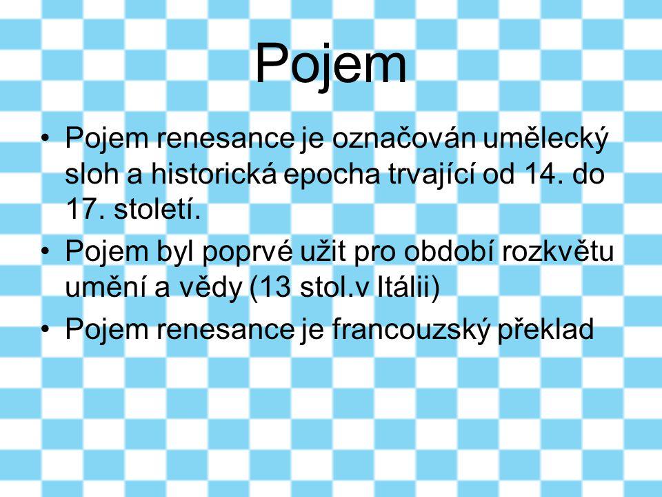Pojem Pojem renesance je označován umělecký sloh a historická epocha trvající od 14. do 17. století. Pojem byl poprvé užit pro období rozkvětu umění a