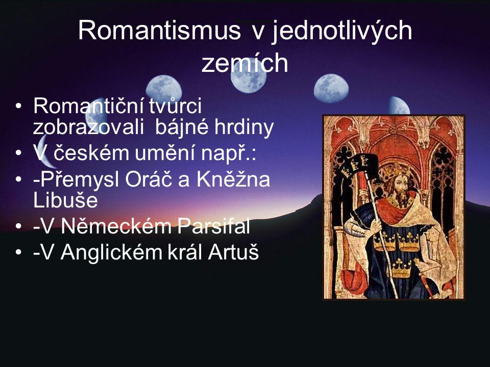 Romantismus v jednotlivých zemích Romantiční tvůrci zobrazovali bájné hrdiny V českém umění např.: -Přemysl Oráč a Kněžna Libuše -V Německém Parsifal