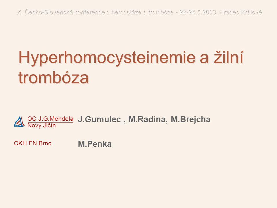 OC J.G.Mendela Nový Jičín Hyperhomocysteinemie a žilní trombóza J.Gumulec, M.Radina, M.Brejcha M.Penka OKH FN Brno
