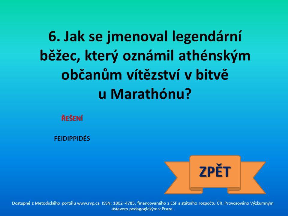 6. Jak se jmenoval legendární běžec, který oznámil athénským občanům vítězství v bitvě u Marathónu? ŘEŠENÍ FEIDIPPIDÉS ZPĚT Dostupné z Metodického por