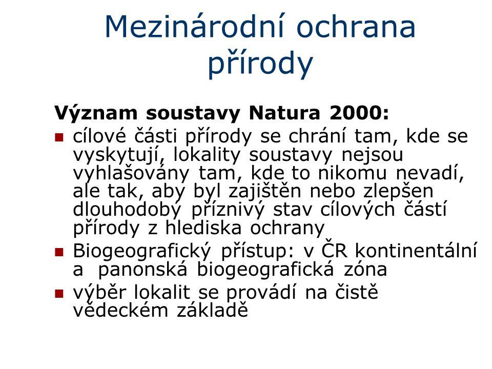 Mezinárodní ochrana přírody Význam soustavy Natura 2000: cílové části přírody se chrání tam, kde se vyskytují, lokality soustavy nejsou vyhlašovány ta
