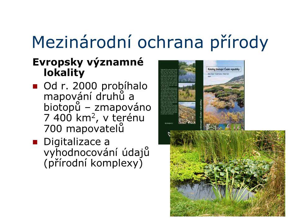 Mezinárodní ochrana přírody Evropsky významné lokality Od r. 2000 probíhalo mapování druhů a biotopů – zmapováno 7 400 km 2, v terénu 700 mapovatelů D