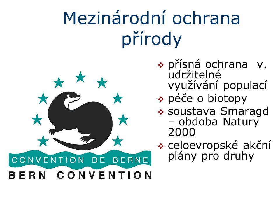 Mezinárodní ochrana přírody  přísná ochrana v. udržitelné využívání populací  péče o biotopy  soustava Smaragd – obdoba Natury 2000  celoevropské
