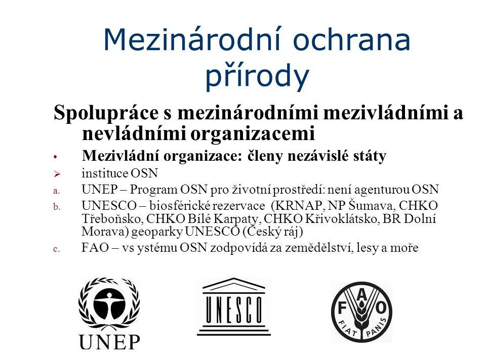 Mezinárodní ochrana přírody Spolupráce s mezinárodními mezivládními a nevládními organizacemi Mezivládní organizace: členy nezávislé státy  instituce