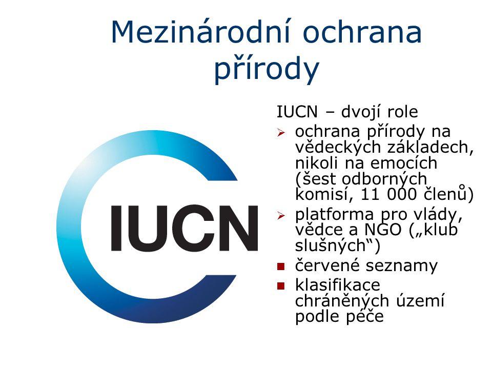 Mezinárodní ochrana přírody IUCN – dvojí role  ochrana přírody na vědeckých základech, nikoli na emocích (šest odborných komisí, 11 000 členů)  plat